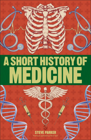 A Short History of Medicine by Steve Parker