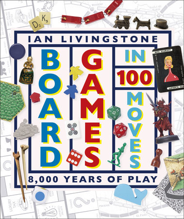 Board Games in 100 Moves by Ian Livingstone and James Wallis