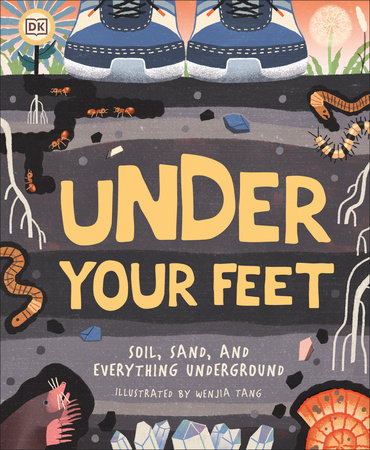Under Your Feet... Soil, Sand and Everything Underground by Royal Horticultural Society