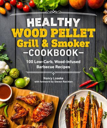 Healthy Wood Pellet Grill & Smoker Cookbook by Nancy Loseke
