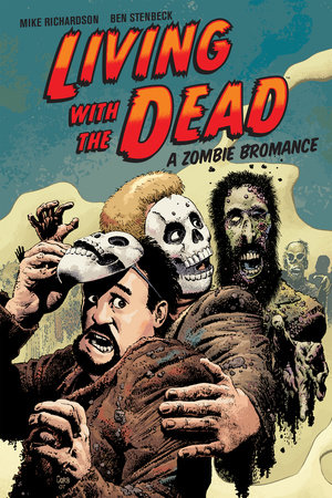 Living with the Dead: A Zombie Bromance  (Second Edition) by Mike Richardson