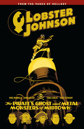 Lobster Johnson Volume 5: The Pirate's Ghost and Metal Monsters of Midtown by Mike Mignola and John Arcudi