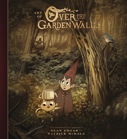 The Art of Over the Garden Wall by Patrick McHale and Sean Edgar