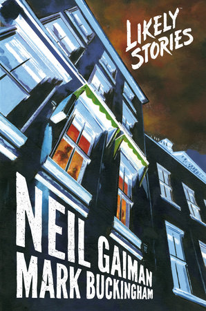Neil Gaiman's Likely Stories by Neil Gaiman and Mark Buckingham