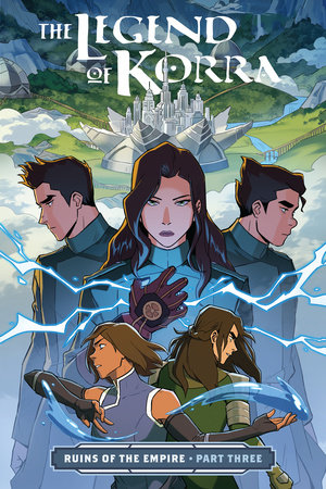The Legend of Korra: Ruins of the Empire Part Three by Michael Dante DiMartino