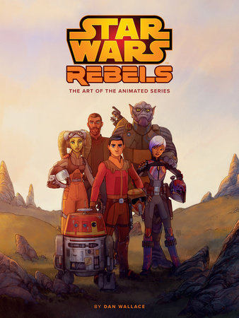 The Art of Star Wars Rebels by Dan Wallace