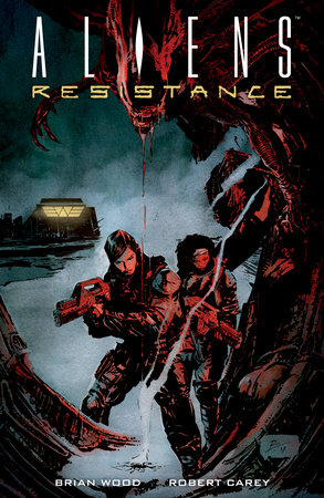 Aliens: Resistance by Brian Wood