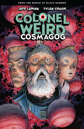 Colonel Weird: Cosmagog by Jeff Lemire