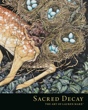 Sacred Decay: The Art of Lauren Marx by