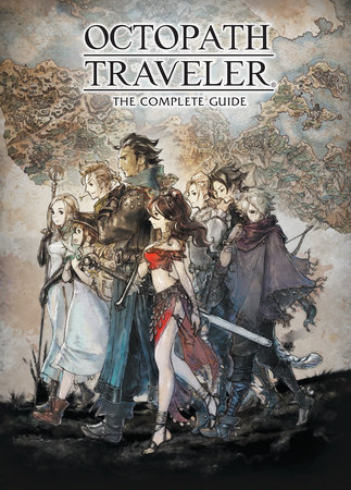 Octopath Traveler: The Complete Guide by Square Enix