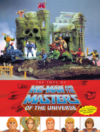 The Toys of He-Man and the Masters of the Universe by Val Staples, Mattel and Dan Eardley