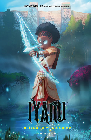 Iyanu: Child of Wonder Volume 1 by Roye Okupe