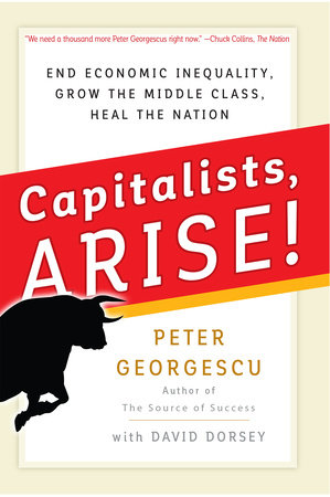 Capitalists, Arise! by Peter Georgescu