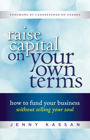 Raise Capital on Your Own Terms by Jenny Kassan