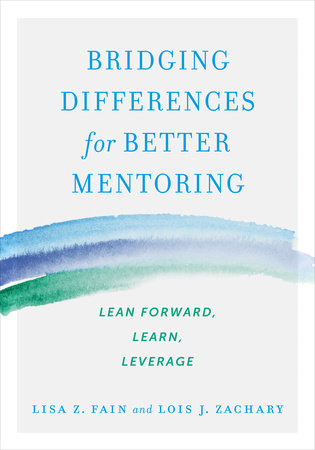 Bridging Differences for Better Mentoring by Lisa Z. Fain and Lois J. Zachary