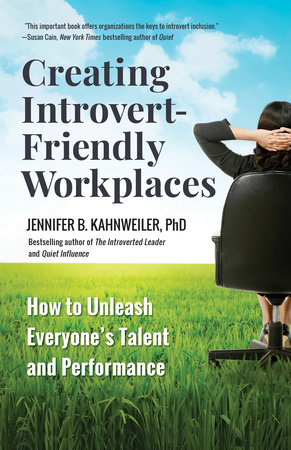 Creating Introvert-Friendly Workplaces by Jennifer B. Kahnweiler, PhD