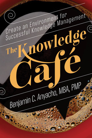 The Knowledge Café by Benjamin C. Anyacho, MBA, PMP