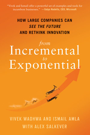 From Incremental to Exponential by Vivek Wadhwa, Ismail Amla and Alex Salkever