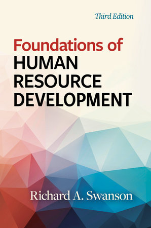 Foundations of Human Resource Development, Third Edition by Richard A. Swanson