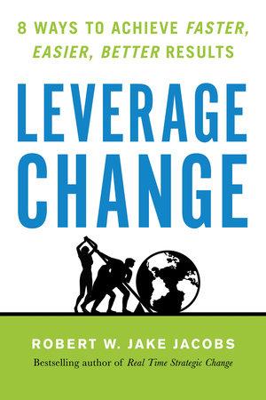 Leverage Change by Robert W. Jake Jacobs