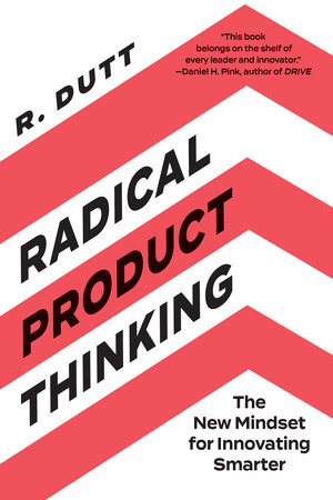Radical Product Thinking by R. Dutt