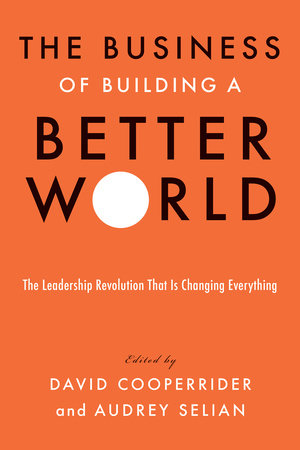 The Business of Building a Better World by David Cooperrider and Audrey Selian