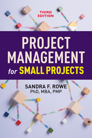 Project Management for Small Projects, Third Edition by Sandra F. Rowe