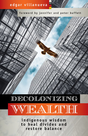 Decolonizing Wealth by Edgar Villanueva