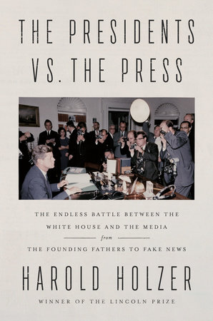 The Presidents vs. the Press by Harold Holzer
