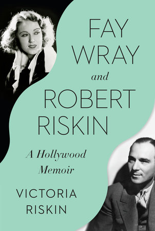 Fay Wray and Robert Riskin by Victoria Riskin