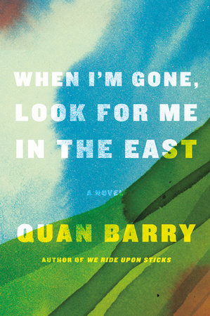 When I'm Gone, Look for Me in the East by Quan Barry
