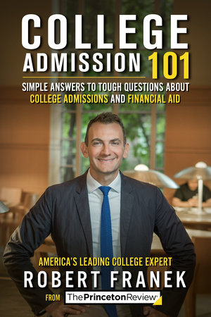 College Admission 101 by The Princeton Review and Robert Franek