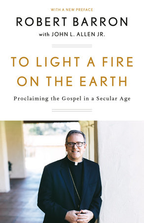 To Light a Fire on the Earth by Robert Barron and John L. Allen, Jr.