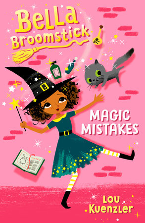 Bella Broomstick #1: Magic Mistakes by Lou Kuenzler