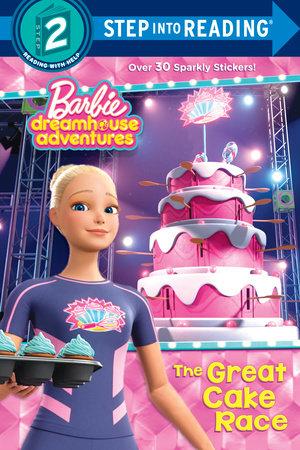 The Great Cake Race (Barbie Dreamhouse Adventures) by Random House