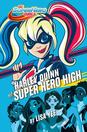 Harley Quinn at Super Hero High (DC Super Hero Girls) by Lisa Yee