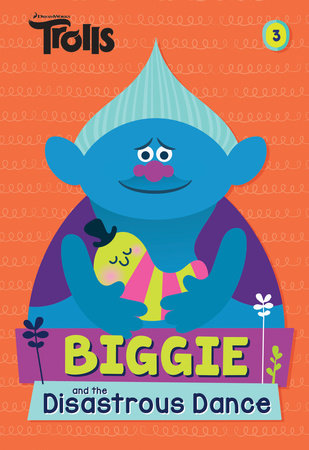 Biggie and the Disastrous Dance (DreamWorks Trolls) by David Lewman