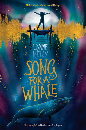 Song for a Whale by Lynne Kelly: 9781524770266 | PenguinRandomHouse.com: Books