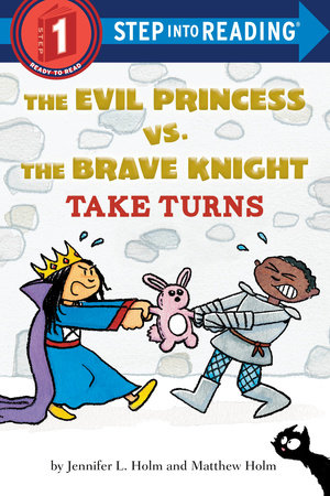 The Evil Princess vs. the Brave Knight Take Turns by Jennifer L. Holm