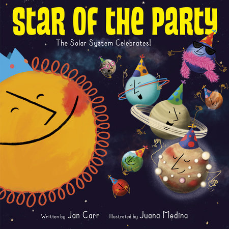 Star of the Party: The Solar System Celebrates! by Jan Carr