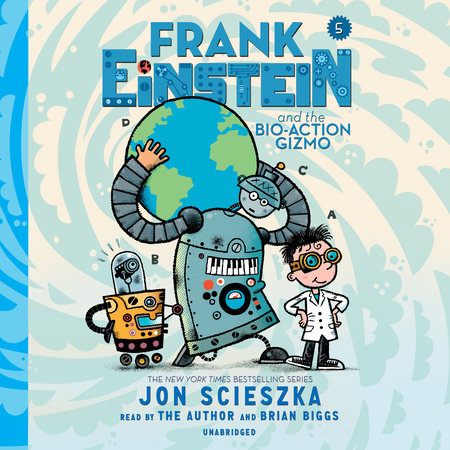 Frank Einstein and the Bio-Action Gizmo by Jon Scieszka