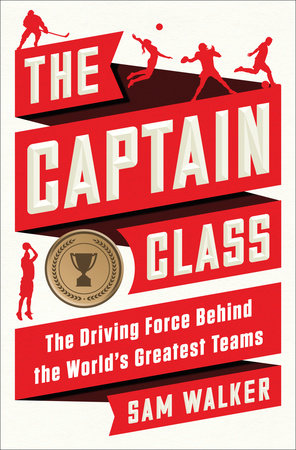 The Captain Class by Sam Walker | PenguinRandomHouse com: Books