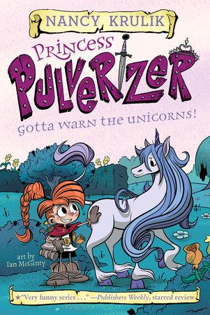 Gotta Warn the Unicorns! #7 by Nancy Krulik; Illustrated by Ian McGinty