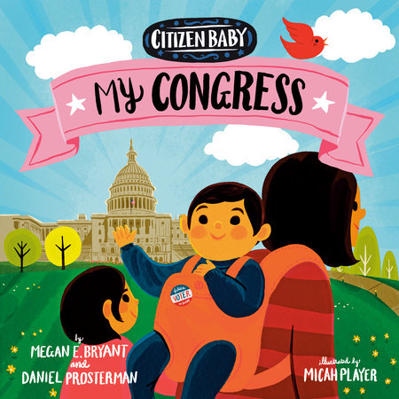 Citizen Baby: My Congress by Megan E. Bryant and Daniel Prosterman