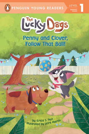 Penny and Clover, Follow That Ball! by Erica S. Perl; Illustrated by Leire Martín