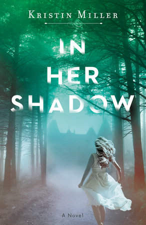 In Her Shadow by Kristin Miller