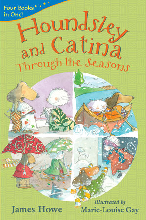 Houndsley and Catina Through the Seasons by James Howe