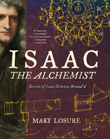 Isaac the Alchemist: Secrets of Isaac Newton, Reveal'd by Mary Losure