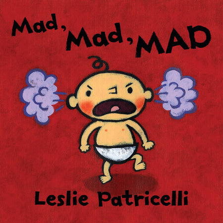 Mad, Mad, MAD by Leslie Patricelli
