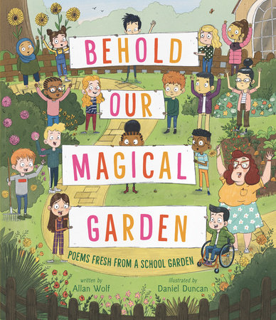 Behold Our Magical Garden by Allan Wolf